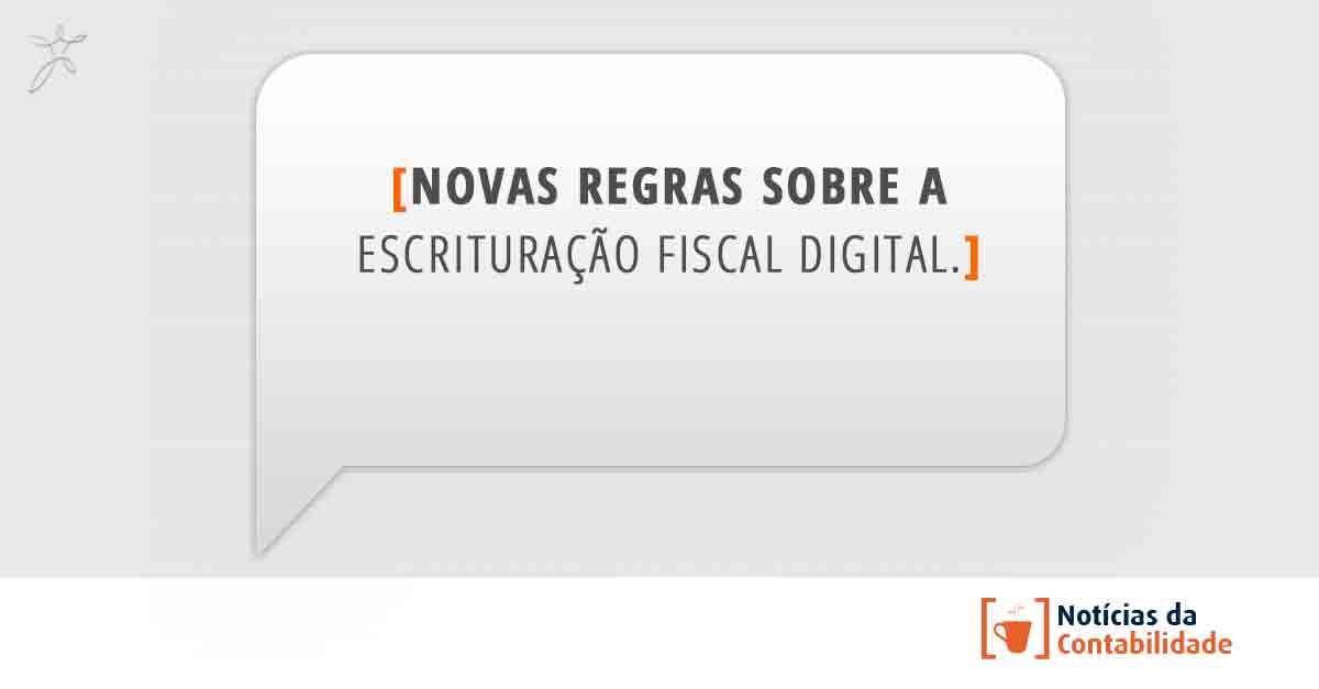 novas regras sobre a Escrituração Fiscal Digital