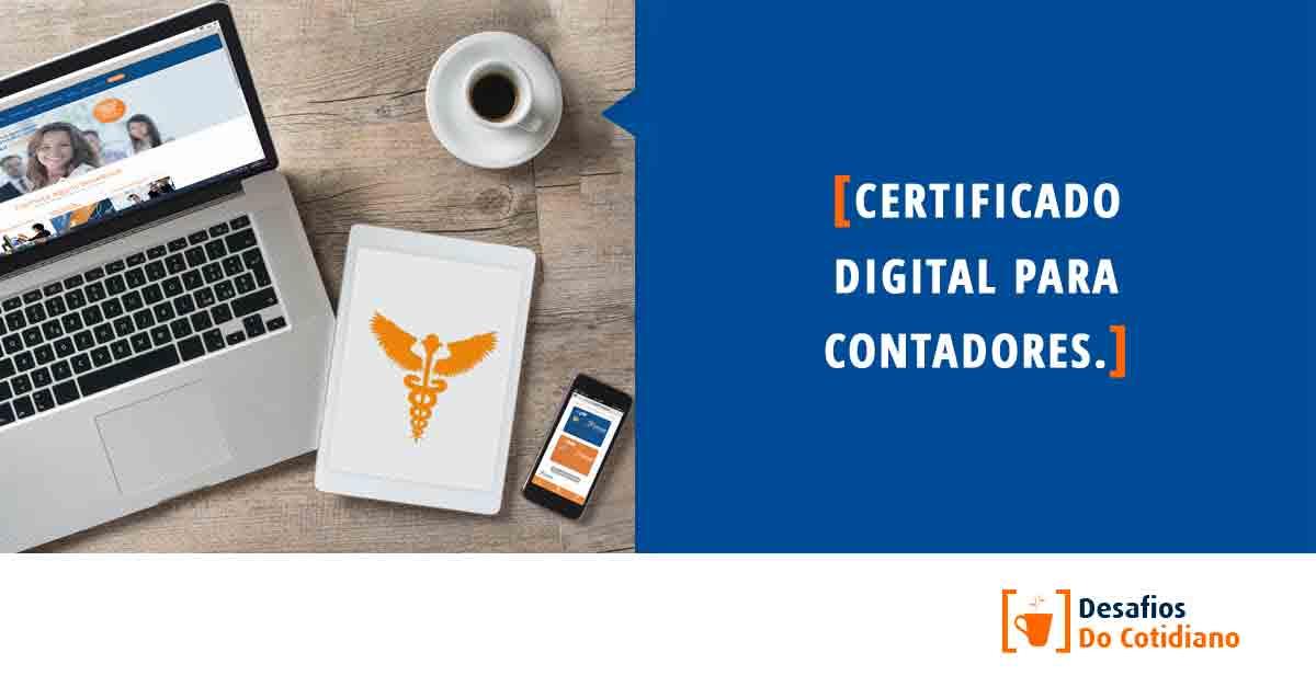 Certificado Digital: como o ele facilita o dia a dia dos Contadores