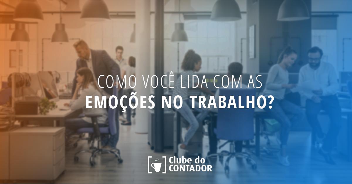 Como um Contador pode lidar com as emoções no ambiente de trabalho